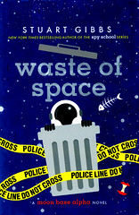 Waste of Space (Vernon Barford School Library) Tags: stuartgibbs stuart gibbs moonbasealpha3 three third series sciencefiction science fiction mystery extraterrestrialbeings humanalienencounters moon poison poisons spacecolonies adventure aliencontact technology vernon barford library libraries new recent book books read reading reads junior high middle school vernonbarford fictional novel novels hardcover hard cover hardcovers covers bookcover bookcovers 9781481477796