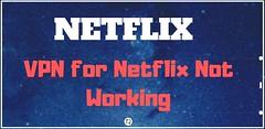 VPN for Netflix Not Working.jpg22222 (criswilsongayle) Tags: vpn for netflix not working