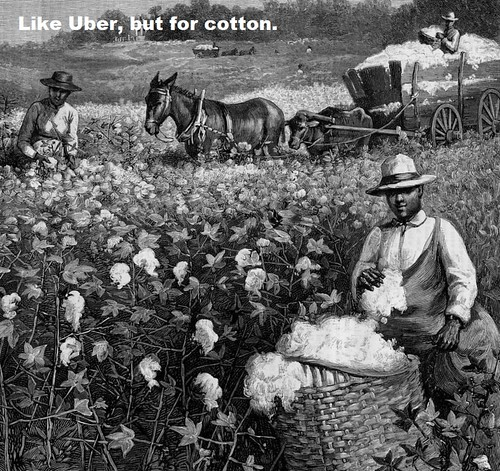 Sharecropping. Like Uber, but for picking cotton.