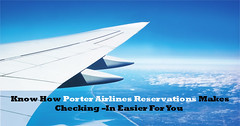 Know How Porter Airlines Reservations Makes Checking –In Easier For You (Airlines Tickets) Tags: porterairlinesreservations porterairlines porterairlinesflights