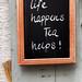 Life happens, Tea helps!