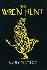 The Wren Hunt (Vernon Barford School Library) Tags: marywatson mary watson fantasy fantasyfiction fiction adventure ireland magic spies spyfiction vendetta europe youngadult youngadultfiction ya vernon barford library libraries new recent book books read reading reads junior high middle school vernonbarford fictional novel novels hardcover hard cover hardcovers covers bookcover bookcovers