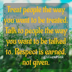 Respect 5/21 (VixenMink) Tags: dailyposts advantages afternooninspiration checkingin earned experience goalsetting inspirational inspirationalquotes livelaughlove livelife mindset motivation motivational motivationalquotes newperspective openminded positivevibes respect success takeaction tuesdayinspiration tuesdaymotivation tuesdayquotes tuesdaythoughts valuable vmquotes vixenmink