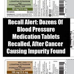 Recall Alert: Dozens Of Blood Pressure Medication Tablets Recalled After Cancer Causing Impurity Found (quotesoftheday) Tags: recall alert dozens of blood pressure medication tablets recalled after cancer causing impurity found delivered by feed43 service