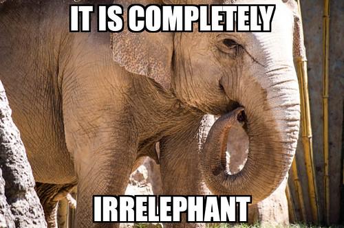 It is completely irrelephant