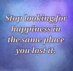 Stop looking for happiness in the same place you lost it (quotesoftheday) Tags: stop looking for happiness same place you lost it delivered by feed43 service