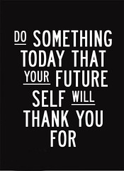 Do something today that your future self will thank you for (quotesoftheday) Tags: do something today that your future self will thank you for delivered by feed43 service