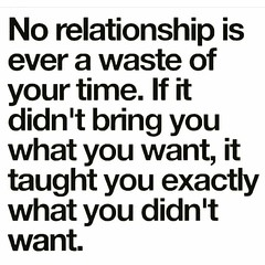 No relationship is ever a waste of your time (quotesoftheday) Tags: no relationship is ever waste your time delivered by feed43 service