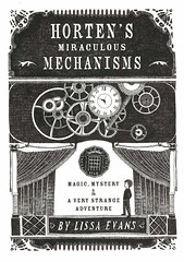 Horten's Miraculous Mechanisms:  Magic, Mystery and  a Very Strange Adventure (Vernon Barford School Library) Tags: lissaevans lissa evans fantasyfiction fantasy fiction adventure adventures mystery mysteries magic magicians missingpersons missingperson hortensmiraculousmechanisms 1 one first series vernon barford library libraries new recent book books read reading reads junior high middle school vernonbarford fictional novel novels hardcover hard cover hardcovers covers bookcover bookcovers 9781402798061