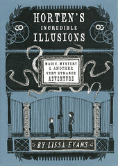 Horten's Incredible Illusions:  Magic, Mystery and  Another Very Strange Adventure (Vernon Barford School Library) Tags: lissaevans lissa evans fantasyfiction fantasy fiction mystery mysteries magic puzzle puzzles museum museums inventor inventors inventions hortensmiraculousmechanisms 2 two second series vernon barford library libraries new recent book books read reading reads junior high middle school vernonbarford fictional novel novels hardcover hard cover hardcovers covers bookcover bookcovers 9781402798702