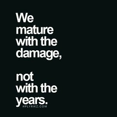 We mature with the damage, not with the years (quotesoftheday) Tags: we mature with damage years delivered by feed43 service