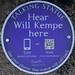 Hear Will Kempe here [plaque]