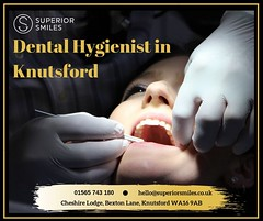 Dental Hygienist in Knutsford (superiorsmilesuk) Tags: cosmetic dental clinic orthodontist knutsford implants