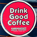 Drink Good Coffee