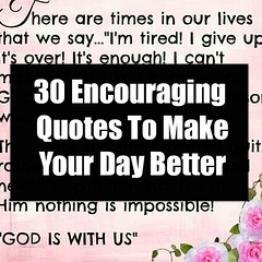30 Encouraging Quotes To Make Your Day Better 30 Encouraging Quotes To Make Your Day Better (quotesoftheday) Tags: love stories