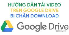 Hướng dẫn cách tải video từ Google Drive khi bị chặn Download (ggdriver47) Tags: google drive unlimited không giới hạn