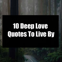 10 Deep Love Quotes To Live By 10 Deep Love Quotes To Live By (quotesoftheday) Tags: love stories