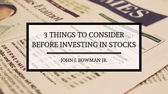3 Things to Consider Before Investing in Stocks (johnjbowmanjraccountant) Tags: john j bowman jr accountant accounting stock investment market investing money personal finance