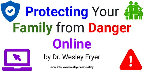 Protecting Your Family From Danger Online by Wesley Fryer, on Flickr