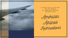 Escape the old life and see the world by American Airlines Reservations (airlinesreservations0222) Tags: americanairlinesreservations americanairlinesflights americanairlinestickets americanairlines americanairlinesbooking