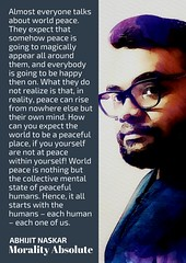 World peace is nothing but the collective mental state of peaceful humans. Abhijit Naskar Quote Poster (naskarism) Tags: peace world harmony existentialism humanism within humanitarian wisdom pearls