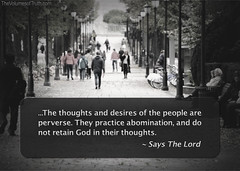 This question was asked of The Lord: Lord, what do you say about new age spirituality, psychics, mediums, buddhism and the like? (DelightinTheWay) Tags: amos37 malachi36 trumpetcallofgod lettersfromgod thevolumesoftruth acts217 prophet prophecy endtimes lastdays bookofrevelation god lord yahushua yeshua jesus wrath anger thickcloudsanddarkness dayofthelord tribulation sin recompense judgment indignation perverse desire thoughts abomination peoplewalkingonsidewalk deceptions sinful perversion