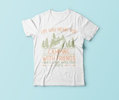 Life was meant for camping with friends t shirt design (arrahi) Tags: merch by amazon t shirt design car world travel sweat today smile tomorrow mom grandma grandpa dad video game holiday camping women writer father teacher