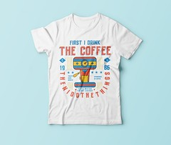 First i drink the coffee then i do the things t shirt design (arrahi) Tags: merch by amazon t shirt design car world travel sweat today smile tomorrow mom grandma grandpa dad video game holiday camping women writer father teacher