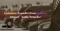 Lausanne Transfer from Geneva Airport - Noble Transfer (transferbynoble) Tags: airport transfer lausanne private transfers geneva chauffeur service vip driver limousine taxi