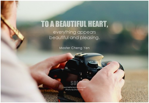 Master Cheng Yen To a beautiful heart, everything appears beautiful and pleasing