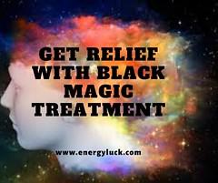 Get Relief With Black Magic Treatment (energyluck91) Tags: blackmagichealer black magic removal spiritual healing generators