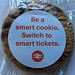 Be a smart cookie. Switch to smart tickets.