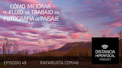 DH 049 Cómo mejorar el flujo de trabajo en Fotografía de Paisaje (Rafa Irusta) Tags: fotografíadeviajes viajes fotografíadepaisaje sandravallaure podcast rafairusta distanciahiperfocal