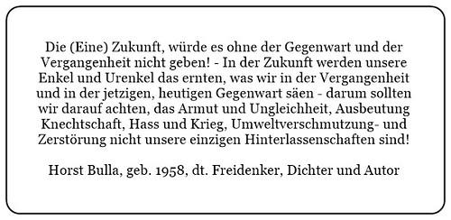 (L) Die (Eine) Zukunft würde es ohne die Gegenwart und der Vergangenheit nicht geben. - Horst Bulla