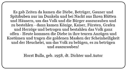 (I) Heute kommen die Diebe in Ihren Anzügen und Kostümen und tragen die goldenen Masken der Scheinheiligkeit und der Heuchelei. - Horst Bulla