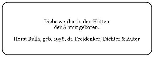 (K) Diebe werden in den Hütten der Armut geboren. - Horst Bulla