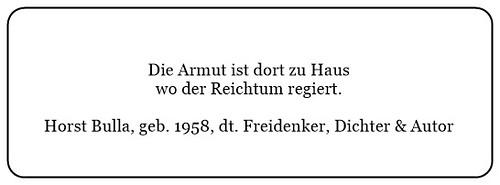 (E) Armut ist dort zu Haus wo der Reichtum regiert. - Horst Bulla