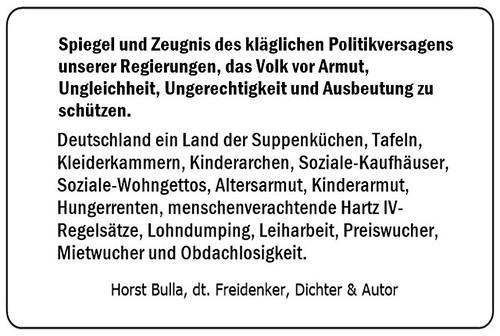 (N)  Spiegel und Zeugnis des Politikversagens unserer Regierungen. Deutschland ein Land der Tafeln Suppenküchen Kleiderkammern Soziale Kaufhäuser Altersarmut Kinderarmut und Obdachlosigkeit. - Horst Bulla