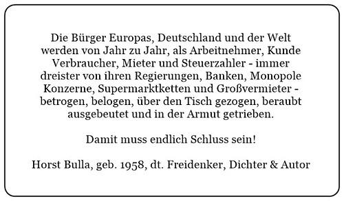 (H) Ausbeutung der Bürger Europas und der Welt durch Regierungen Konzerne und Banken. Damit muss endlich Schluss sein. - Horst Bulla