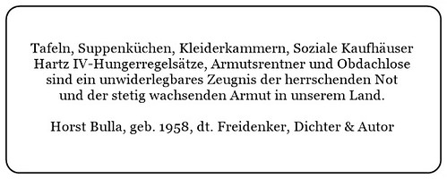 (G) Tafeln Kleiderkammern Hartz IV und Armutsrentner sind ein unwiderlegbares Zeugnis für der herrschenden Armut und Not. - Horst Bulla