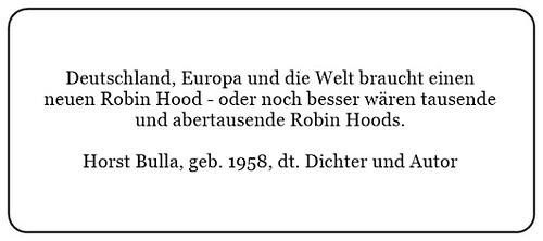 (Z) Deutschland Europa und die Welt braucht einen neuen Robin Hood oder noch besser wären tausende und abertausende Robin Hoods. - Horst Bulla