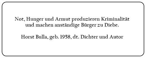 (O) Not Hunger und Armut produzieren Kriminalität und machen anständige Bürger zu Diebe. - Horst Bulla
