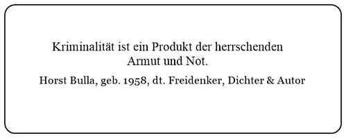 (N) Kriminalität ist ein Produkt der herrschenden Armut und Not. - Horst Bulla