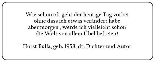 (S) Aber Morgen werde ich vielleicht schon die Welt von allem Übel befreien. - Horst Bulla