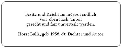 (H) Besitz und Reichtum müssen endlich von oben nach unten gerecht und fair umverteilt werden. - Horst Bulla