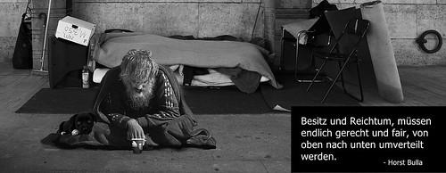 Besitz und Reichtum müssen endlich gerecht und fair von oben nach unten umverteilt werden. - Horst Bulla