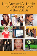 Not Dressed As Lamb: The Best Blog Posts of the 2010s (Not Dressed As Lamb) Tags: best blog posts blogging blogger dressed lamb thoughts musings fashion style