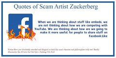 Quotes of Infamous Mark Suckerberg. When we are thinking about stuff like embeds, we are not thinking about how we are competing with YouTube. We are thinking about how are we going to make it more useful for people to share stuff on Facebook.Like (fuckfacebookpro) Tags: fuck zuck facebook free speech