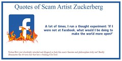 Quotes of Infamous Mark Suckerberg. A lot of times, I run a thought experiment: 'If I were not at Facebook, what would I be doing to make the world more open?' (fuckfacebookpro) Tags: fuck zuck facebook free speech