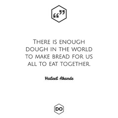 There is enough dough in the world to make bread for us all to eat together. - Habeeb Akande (dale.odeyemi) Tags: quotes quote life day business online marketing digital influencer leadership